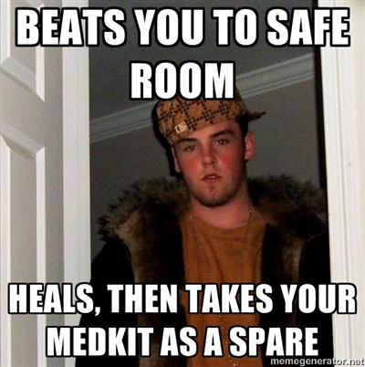Scumbag Left 4 Dead player