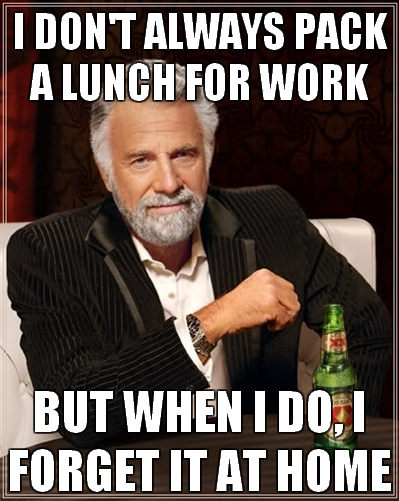 I don't always pack a lunch...